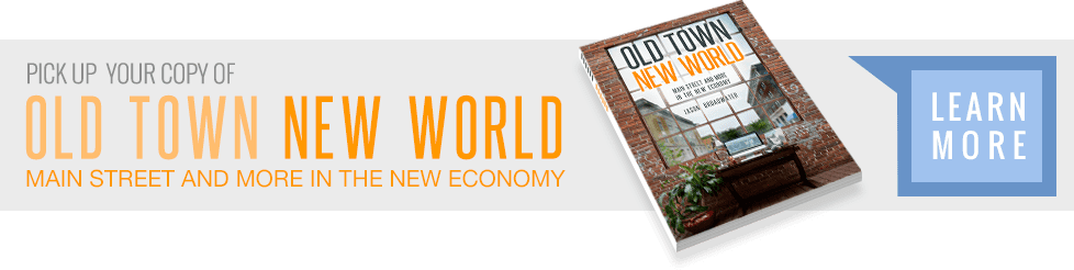 Pick up your copy of Old Town New World - Main Street and More in the New Economy - Learn More